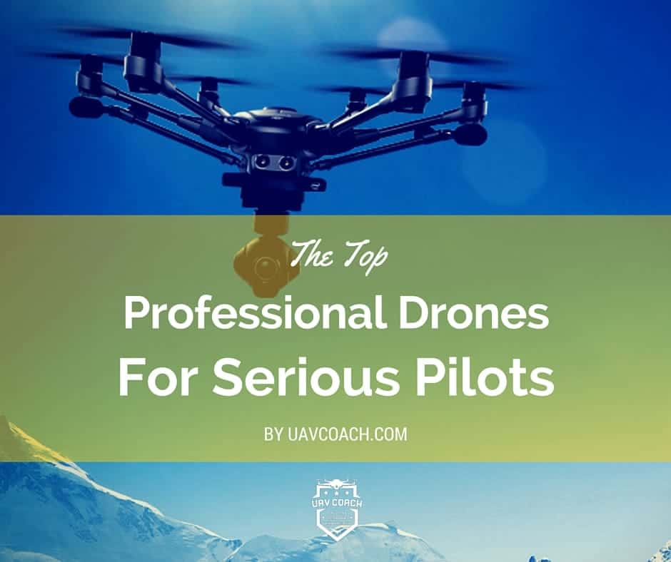 top professional drones for serious pilots